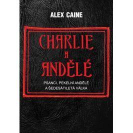 Caine Alex: Charlie a Andělé - Psanci, Pekelní Andělé a šedesátiletá válka