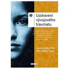 Heller Laurence, LaPierre Aline,: Uzdravení vývojového traumatu