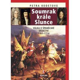 Kodetová Petra: Soumrak krále Slunce - Válka o španělské dědictví 1701-1714