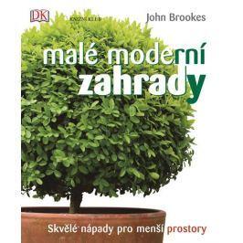 Brookes John: Malé moderní zahrady - Skvělé nápady pro menší prostory