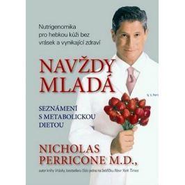 Perricone Nicholas: Navždy mladá - Nutrigenomika pro hebkou kůži bez vrásek a vynikající zdraví