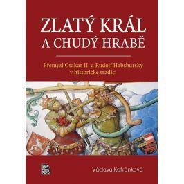 Kofránková Václava: Zlatý král a chudý hrabě - Přemysl Otakar II. a Rudolf Habsburský v historické t