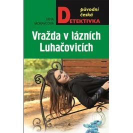 Moravcová Jana: Vražda v lázních Luhačovicích aneb Vrah nemá rád Vincentku
