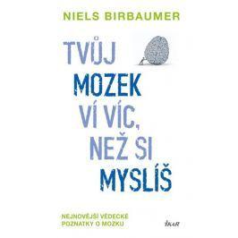 Birbaumer Niels: Tvůj mozek ví víc, než si myslíš - Nejnovější vědecké poznatky o mozku