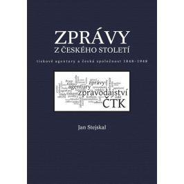 Stejskal Jan: Zprávy z českého století - Tiskové agentury a česká společnost 1848 -1948