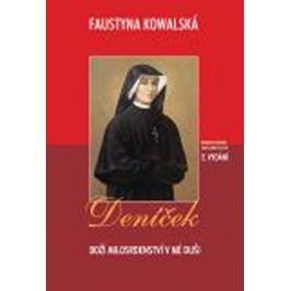 Kowalská Faustyna: Deníček - Boží milosrdenství v mé duši