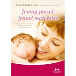 Buckleyová Sarah J.: Jemný porod, jemné mateřství - Lékařský průvodce přirozeným porodem a rozhodová