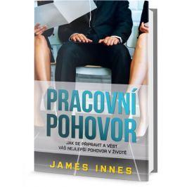 Innes James: Pracovní pohovor - Jak se připravit a vést váš nejlepší pohovor v životě