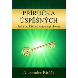 Birčák Alexander: Příručka úspěšných - Sedm rad k řešení každého problému