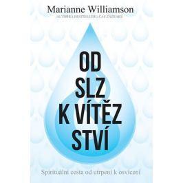 Williamson Marianne: Od slz k vítězství - Spirituální cesta od utrpení k osvícení