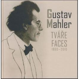Mahler Gustav: Gustav Mahler - Tváře / Faces 1860-2010