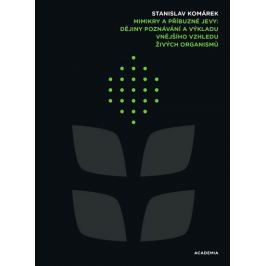 Komárek Stanislav: Mimikry a příbuzné jevy - Dějiny poznávání a výkladu vnějšího vzhledu živých orga