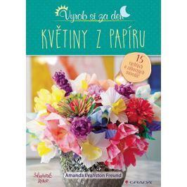 Evanston Freund Amanda: Květiny z papíru - 15 rychlých a zábavných návodů!