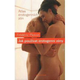 Ploton Frédéric: Jak používat erotogenní zóny - Atlas erotogenních zón
