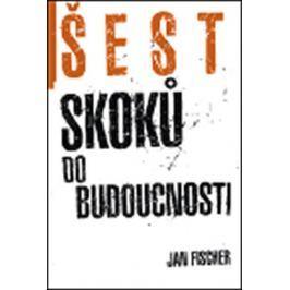Fischer Jan: Šest skoků do budocnosti