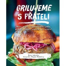Ankarloo Mette: Grilujeme s přáteli - Maso, ryby, vegetariánská jídla, přílohy, saláty, omáčky a…ovo