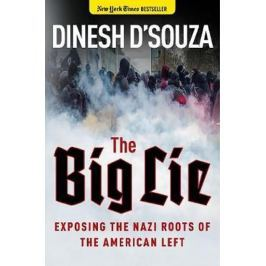 D'souza Dinesh: The Big Lie : Exposing the Nazi Roots of the American Left