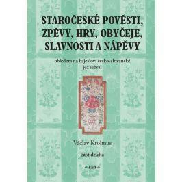 Krolmus Václav: Staročeské pověsti, zpěvy, hry, obyčeje, slavnosti a nápěvy - 2. část