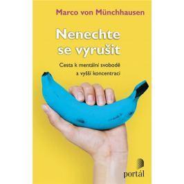 von Münchhausen Marco: Nenechte se vyrušit - Cesta k mentální svobodě a vyšší koncentraci