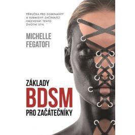 Fegatofi Michelle: Základy BDSM pro začátečníky - Příručka pro dominanty a submisivy začínající obje