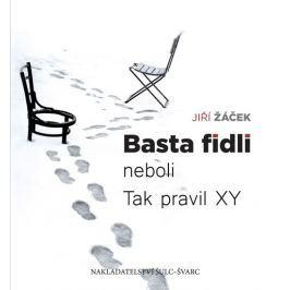 Žáček Jiří: Basta fidli neboli Tak pravil XY