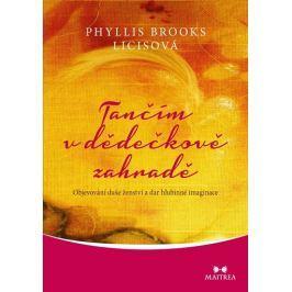 Licisová Phyllis Brooks: Tančím v dědečkově zahradě - Objevování duše ženství a dar hlubinné imagina