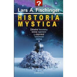 Fischinger Lars A.: Historia Mystica - Záhadné fenomény, temná tajemství a utajované vědomosti lidst