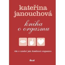 Janouchová Kateřina: Kniha o orgasmu - Vše o umění jak dosáhnout orgasmu