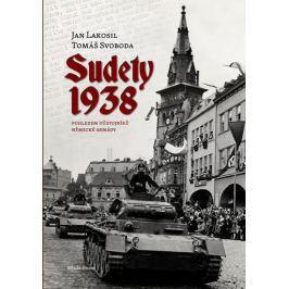 Lakosil Jan, Svoboda Tomáš,: Sudety 1938 - Obsazení pohraničních oblastí Československa pohledem důs