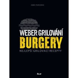Purviance Jamie: Weber grilování: Burgery - Nejlepší grilovací recepty