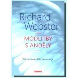 Webster Richard: Modlitby s anděly - Jak nám andělé pomáhají