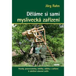 Rahn Jörg: Děláme si sami myslivecká zařízení - Posedy, pozorovatelny, žebříky, záštity a zařízení k