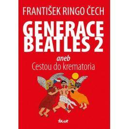 Čech František Ringo: Generace Beatles 2 aneb Cestou do krematoria