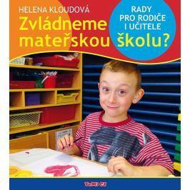 Kloudová Helena: Zvládneme mateřskou školu? - Rady pro rodiče i učitele
