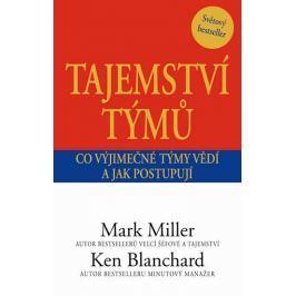 Miller Mark, Blanchard Ken,: Tajemství týmů - Co vyjímečné týmy vědí a jak postupují