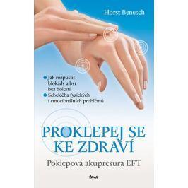 Benesch Horst: Proklepej se ke zdraví - Poklepová akupresura EFT