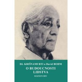 Krišnamurti Džiddu, Bohm David,: O budoucnosti lidstva - Rozhovory
