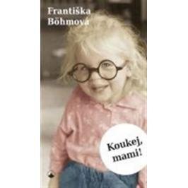 Böhmová Františka: Koukej, mami!