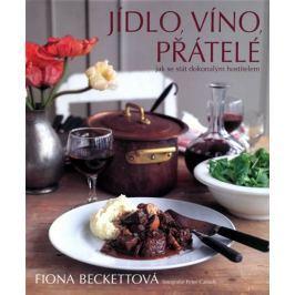 Beckettová Fiona: Jídlo, víno, přátelé - Jak se stát dokonalým hostitelem