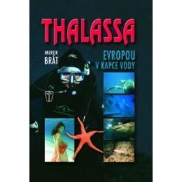 Brát Mirek: Thalassa - Evropou v kapce vody