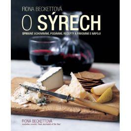 Beckettová Fiona: O sýrech - Správné uchovávání, podávání, recepty a párování s nápoji