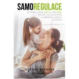 Shanker Stuart, Barker Teresa,: Samoregulace - Jak pomoci svému dítěti (i vám) prolomit cyklus stres