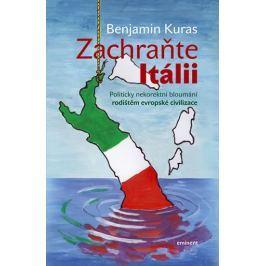 Kuras Benjamin: Zachraňte Itálii - Politicky nekorektní bloumání rodištěm evropské civilizace