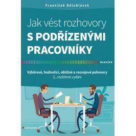 Bělohlávek František: Jak vést rozhovory s podřízenými pracovníky - Výběrové, hodnoticí, obtížné a r