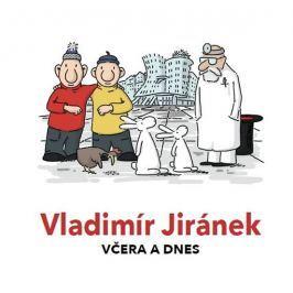 Jiránek Vladimír: Vladimír Jiránek - Včera a dnes