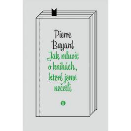 Bayard Pierre: Jak mluvit o knihách, které jsme nečetli