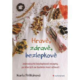 Pelikánová Karla: Hravě, zdravě, bezlepkově - Jednoduché bezlepkové recepty, po kterých se budete mo