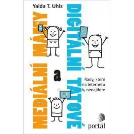 Uhls Yalda T.: Mediální mámy a digitální tátové - Rady, které na internetu nenajdete