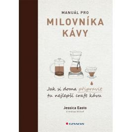 Easto Jessica, Willhoff Andreas,: Manuál pro milovníka kávy - Jak si doma připravit tu nejlepší craf