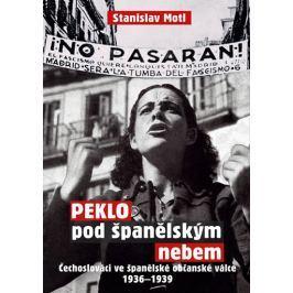 Motl Stanislav: Peklo pod španělským nebem - Čechoslováci ve španělské občanské válce 1936-1939